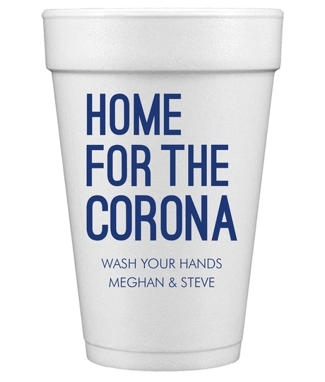 Home For The Corona Styrofoam Cups